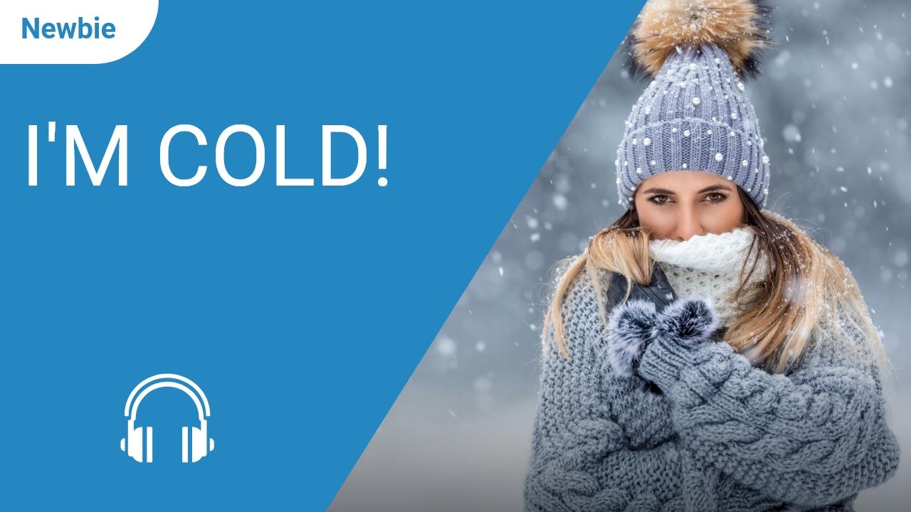 I'm cold!