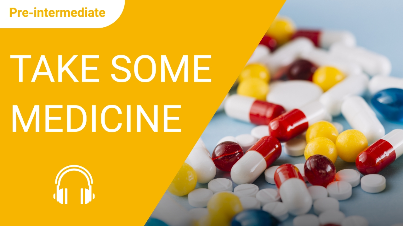 Take Some Medicine