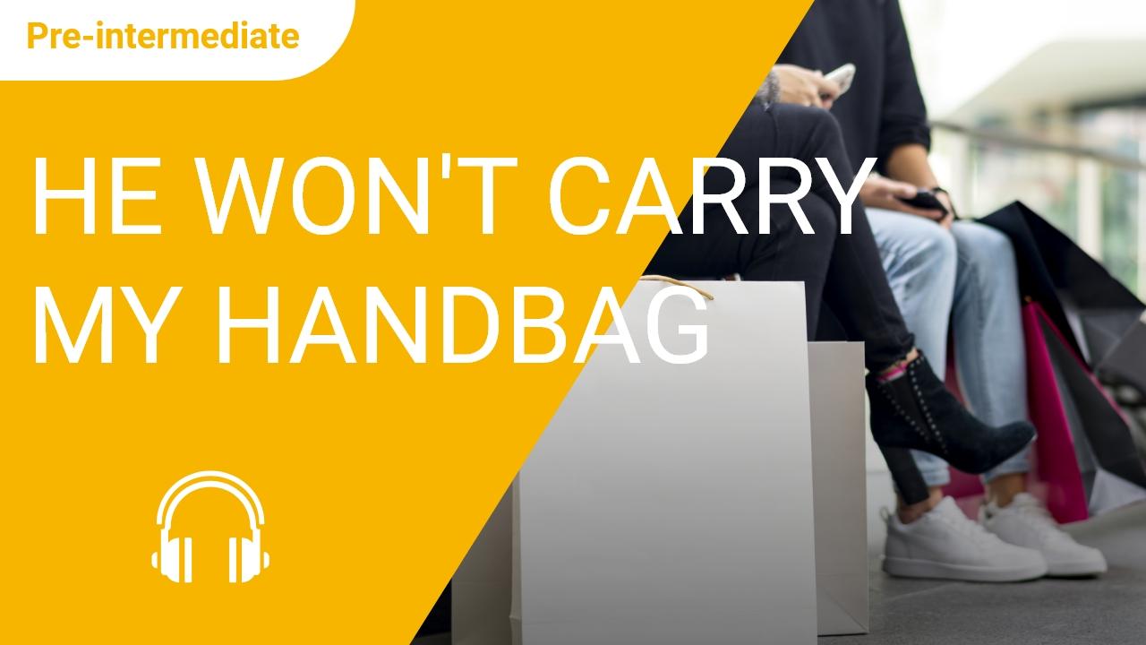 He Won't Carry My Handbag