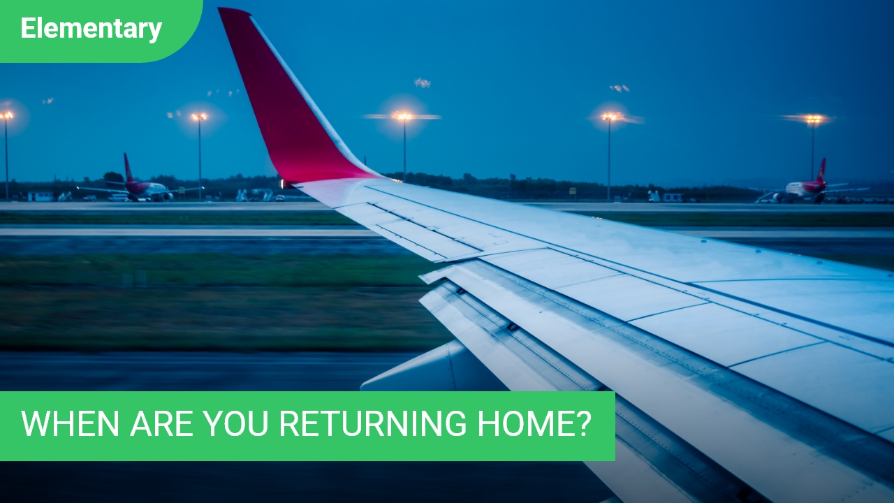 When Are You Returning Home?
