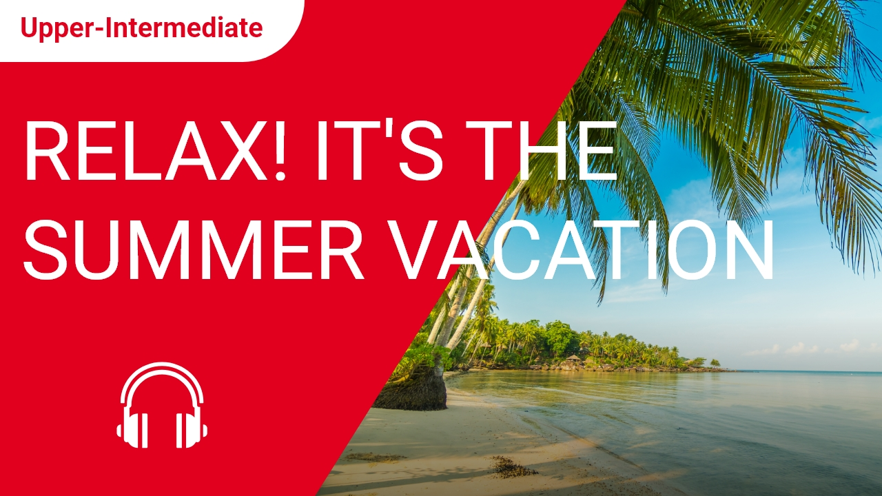 Relax! It's the Summer Vacation