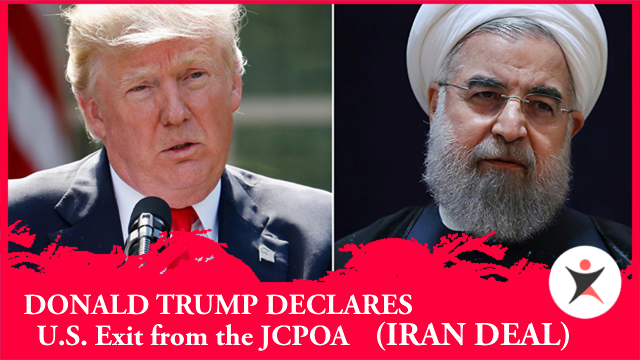 Donald Trump Declares U.S. Exit from the JCPOA (Iran Deal)