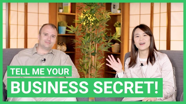 Tell me your business secret!