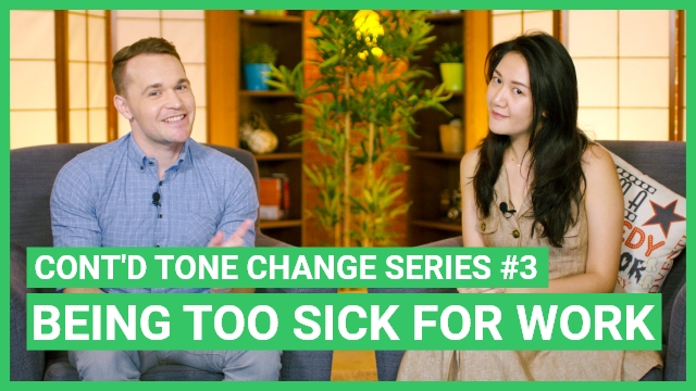 Continued Tone Change Series #3 - Being Too Sick for Work