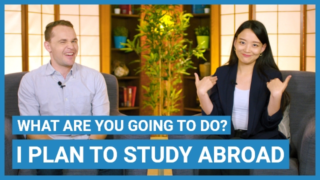 I plan to study abroad