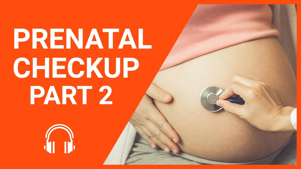 Prenatal Checkup, Part 2